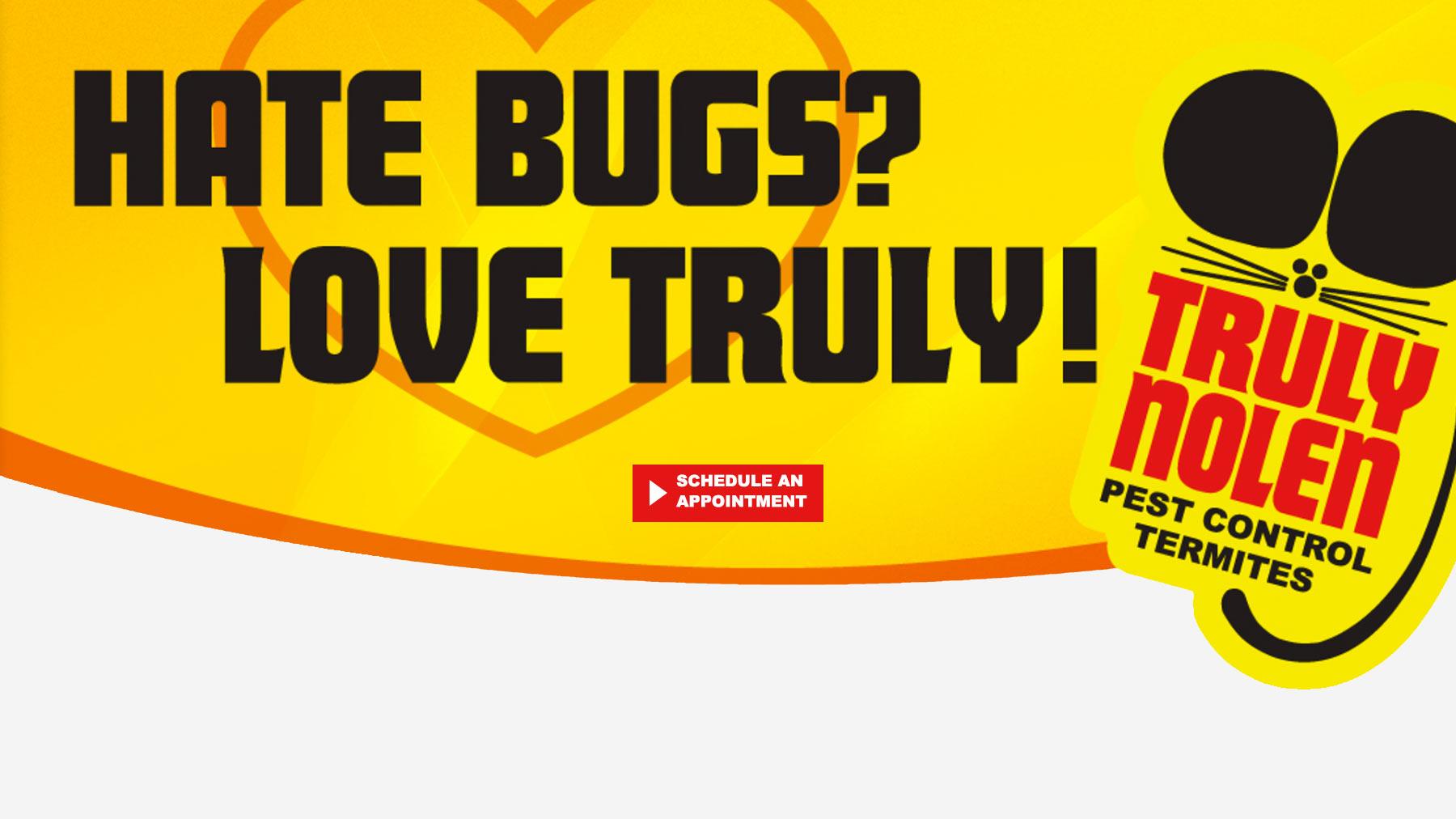 Hate Bugs, Love Truly Nolen Pest Control Termites